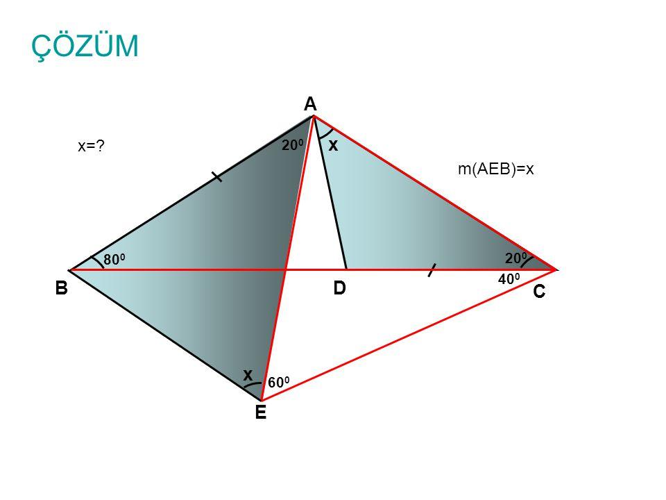 ÇÖZÜM A x= 200 x m(AEB)=x 800 200 400 B D C x 600 E