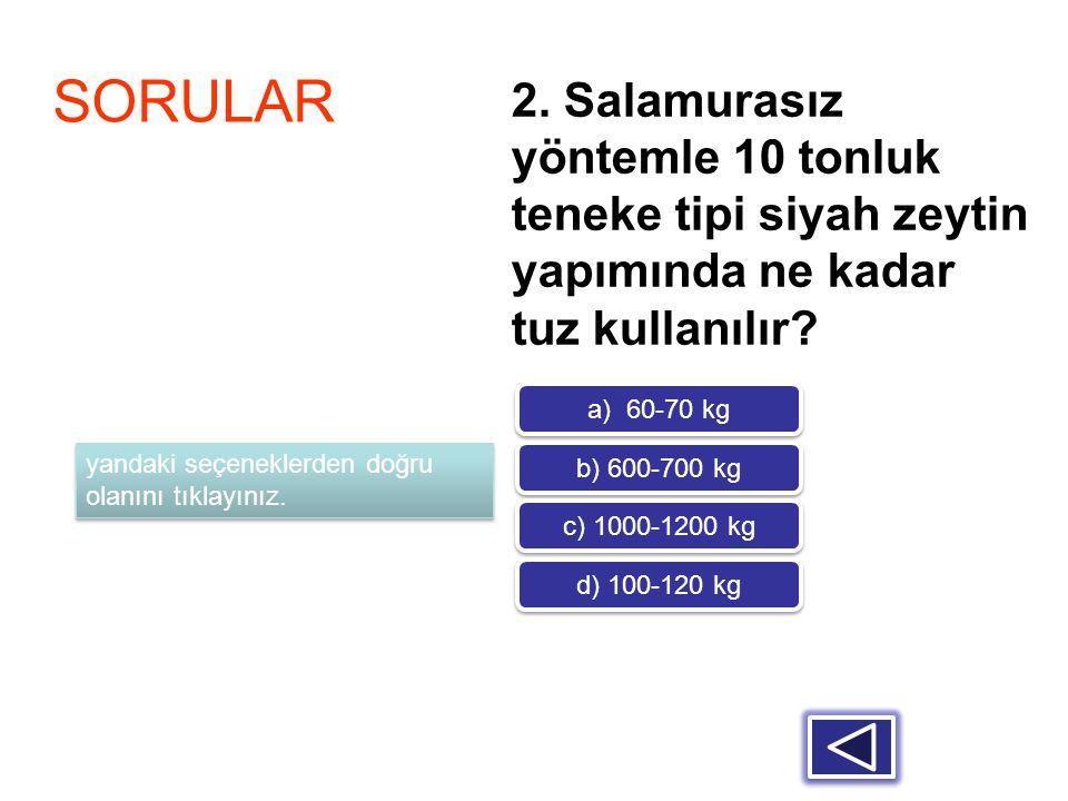 2. Salamurasız yöntemle 10 tonluk teneke tipi siyah zeytin yapımında ne kadar tuz kullanılır