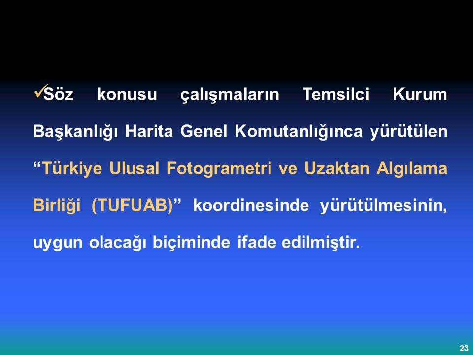 Söz konusu çalışmaların Temsilci Kurum Başkanlığı Harita Genel Komutanlığınca yürütülen Türkiye Ulusal Fotogrametri ve Uzaktan Algılama Birliği (TUFUAB) koordinesinde yürütülmesinin, uygun olacağı biçiminde ifade edilmiştir.