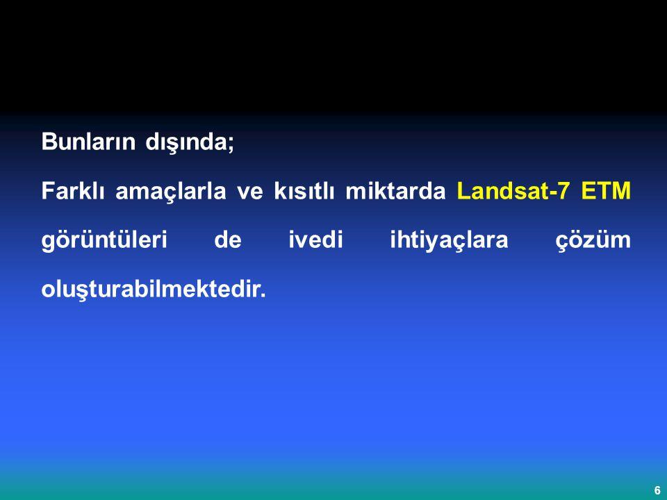 Bunların dışında; Farklı amaçlarla ve kısıtlı miktarda Landsat-7 ETM görüntüleri de ivedi ihtiyaçlara çözüm oluşturabilmektedir.