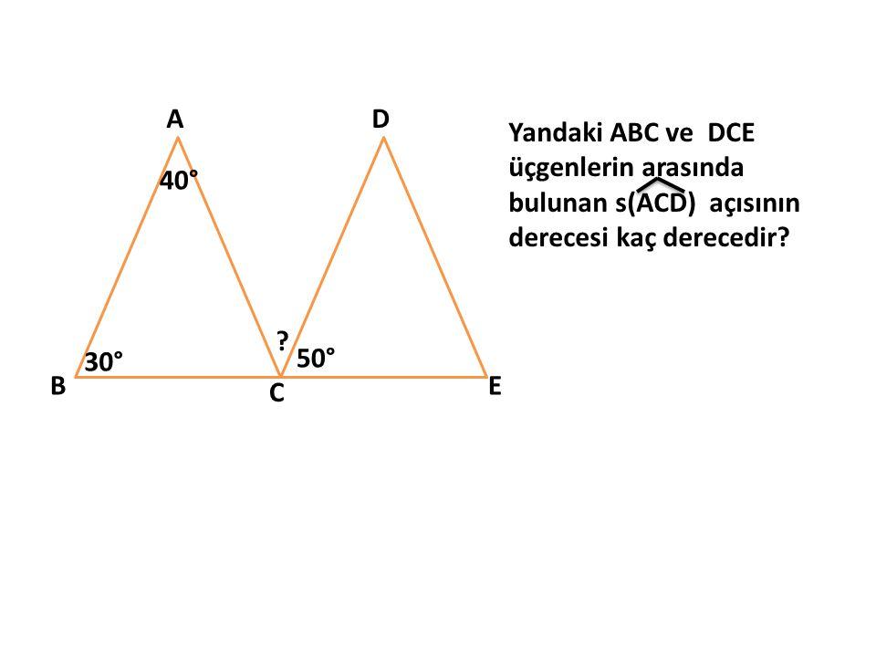 A D. Yandaki ABC ve DCE üçgenlerin arasında bulunan s(ACD) açısının derecesi kaç derecedir 40°