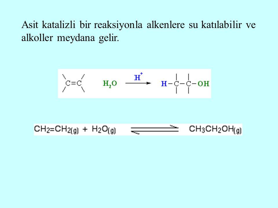 Asit katalizli bir reaksiyonla alkenlere su katılabilir ve alkoller meydana gelir.