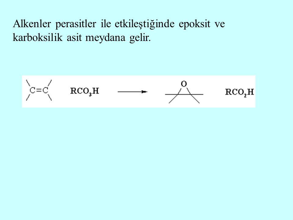Alkenler perasitler ile etkileştiğinde epoksit ve karboksilik asit meydana gelir.