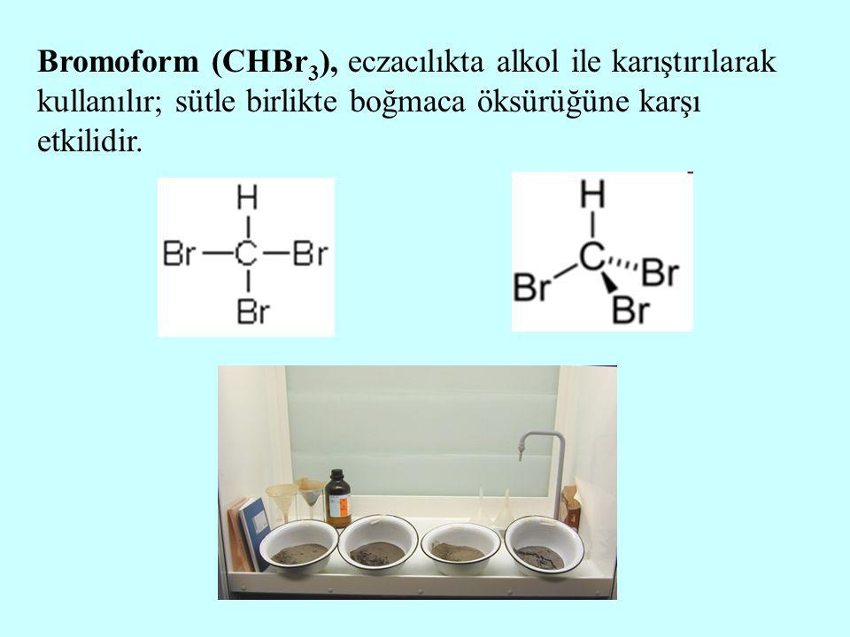 Bromoform (CHBr3), eczacılıkta alkol ile karıştırılarak kullanılır; sütle birlikte boğmaca öksürüğüne karşı etkilidir.