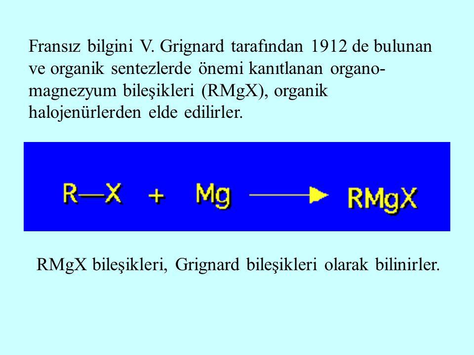 Fransız bilgini V. Grignard tarafından 1912 de bulunan ve organik sentezlerde önemi kanıtlanan organo-magnezyum bileşikleri (RMgX), organik halojenürlerden elde edilirler.