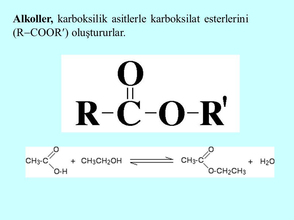 Alkoller, karboksilik asitlerle karboksilat esterlerini (RCOOR) oluştururlar.