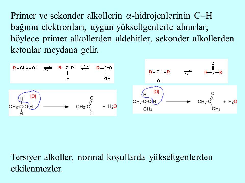 Primer ve sekonder alkollerin -hidrojenlerinin CH bağının elektronları, uygun yükseltgenlerle alınırlar; böylece primer alkollerden aldehitler, sekonder alkollerden ketonlar meydana gelir.