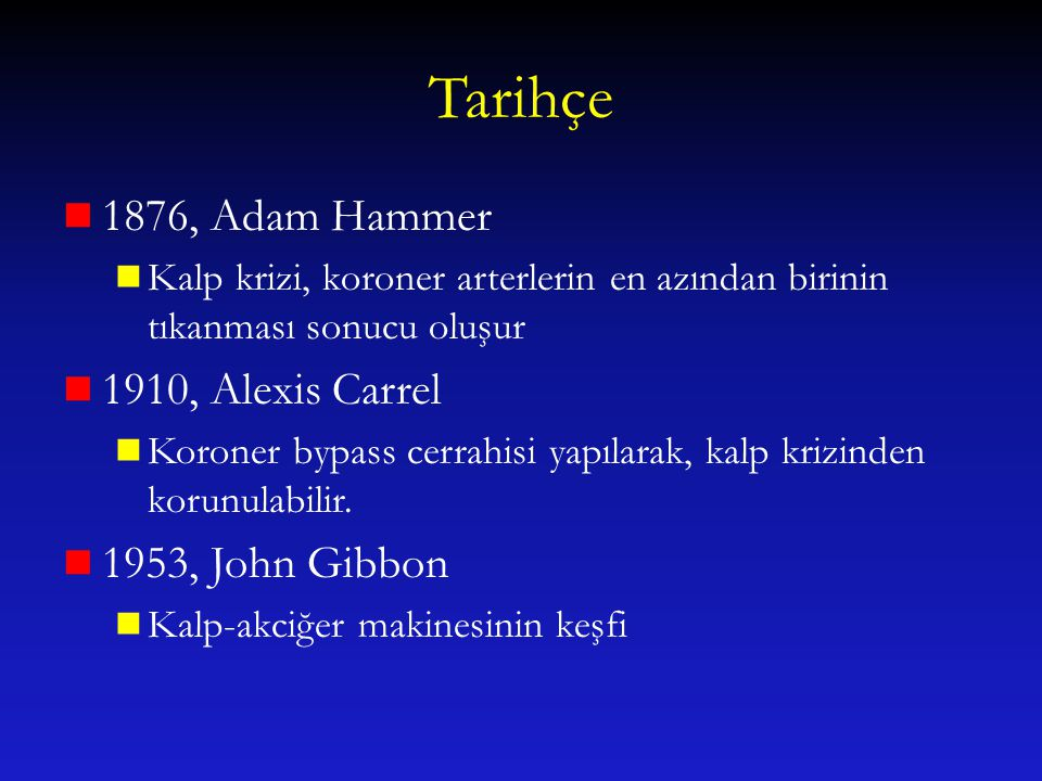 Tarihçe 1876, Adam Hammer 1910, Alexis Carrel 1953, John Gibbon