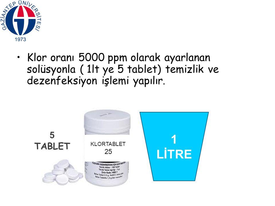 Klor oranı 5000 ppm olarak ayarlanan solüsyonla ( 1lt ye 5 tablet) temizlik ve dezenfeksiyon işlemi yapılır.