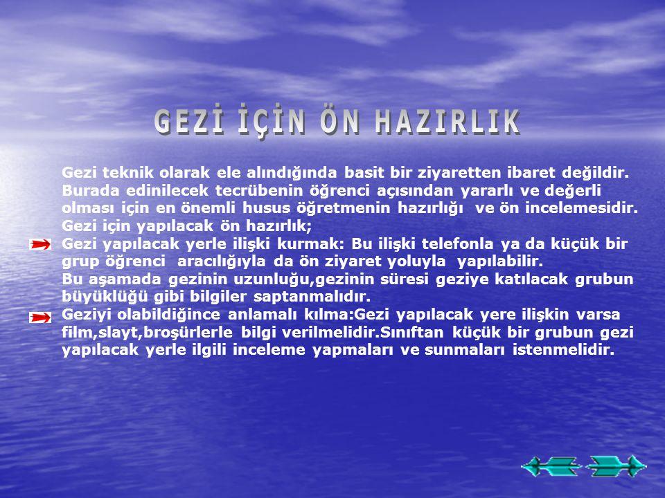 GEZİ İÇİN ÖN HAZIRLIK Gezi teknik olarak ele alındığında basit bir ziyaretten ibaret değildir.