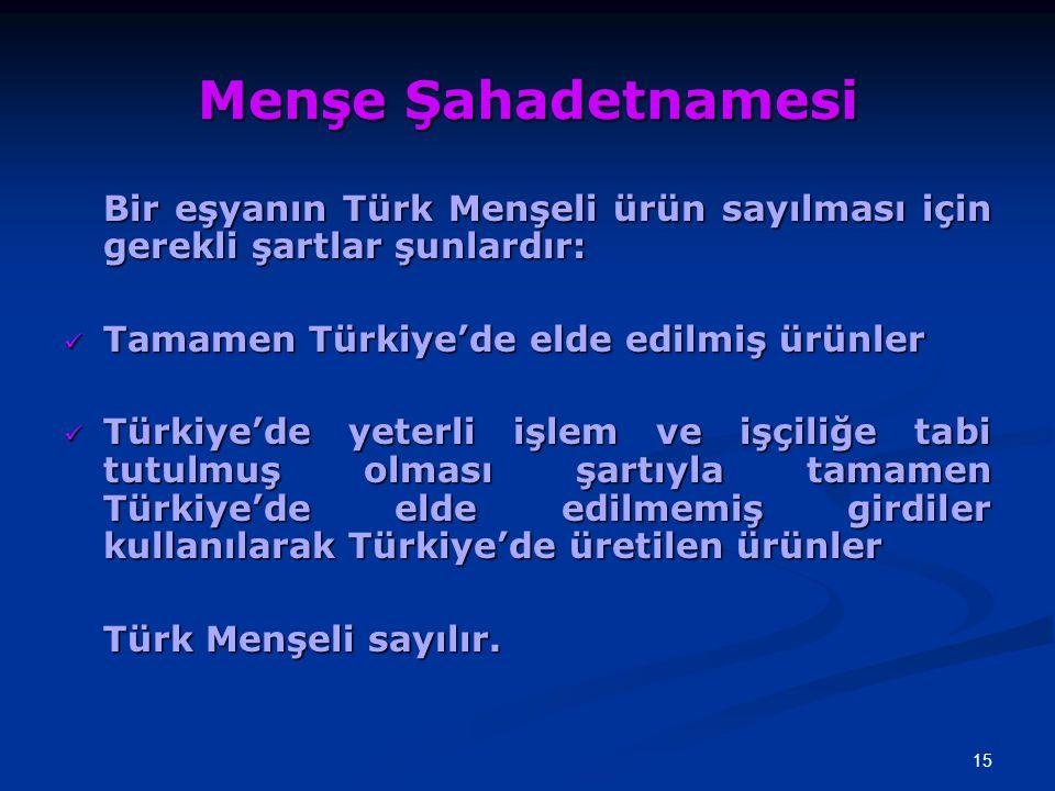 Menşe Şahadetnamesi Bir eşyanın Türk Menşeli ürün sayılması için gerekli şartlar şunlardır: Tamamen Türkiye'de elde edilmiş ürünler.