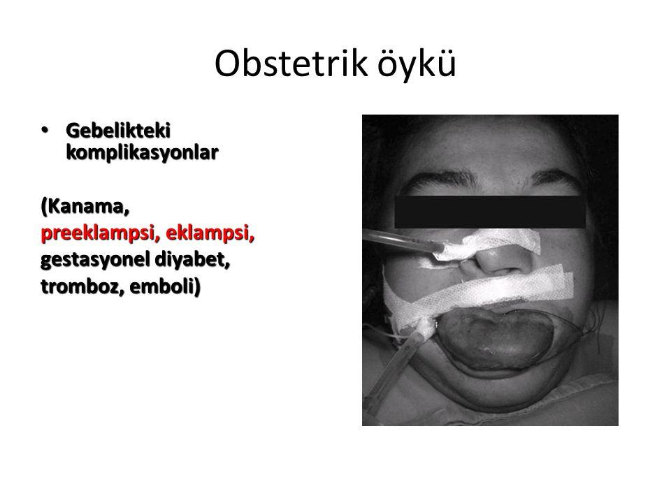 Obstetrik öykü Gebelikteki komplikasyonlar (Kanama,