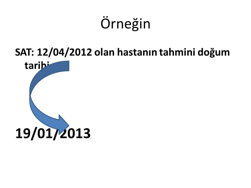 Örneğin SAT: 12/04/2012 olan hastanın tahmini doğum tarihi 19/01/2013