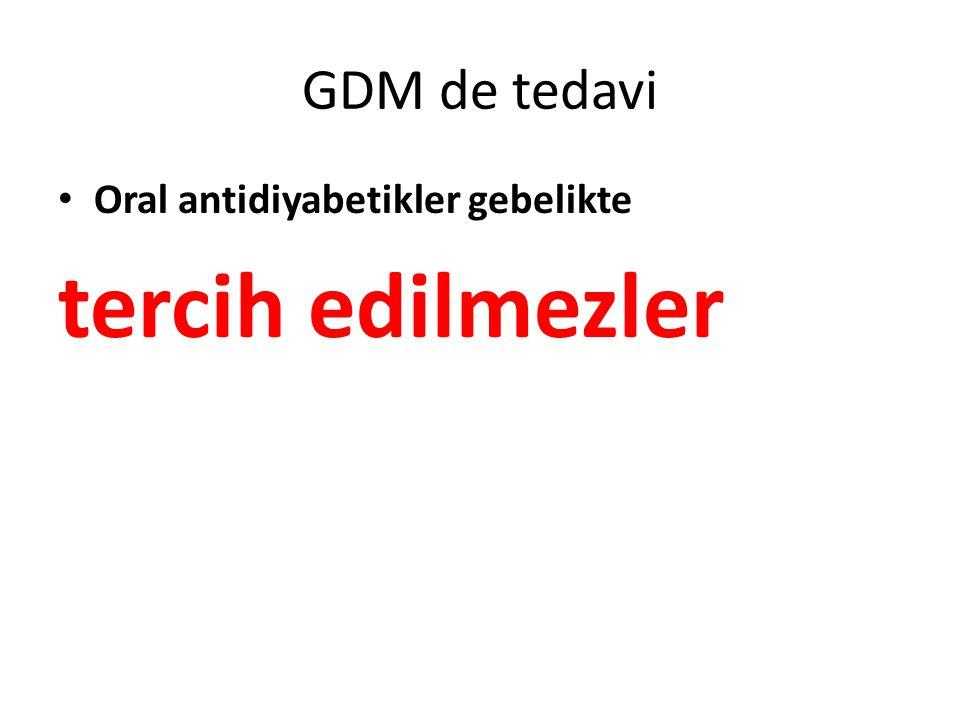 GDM de tedavi Oral antidiyabetikler gebelikte tercih edilmezler