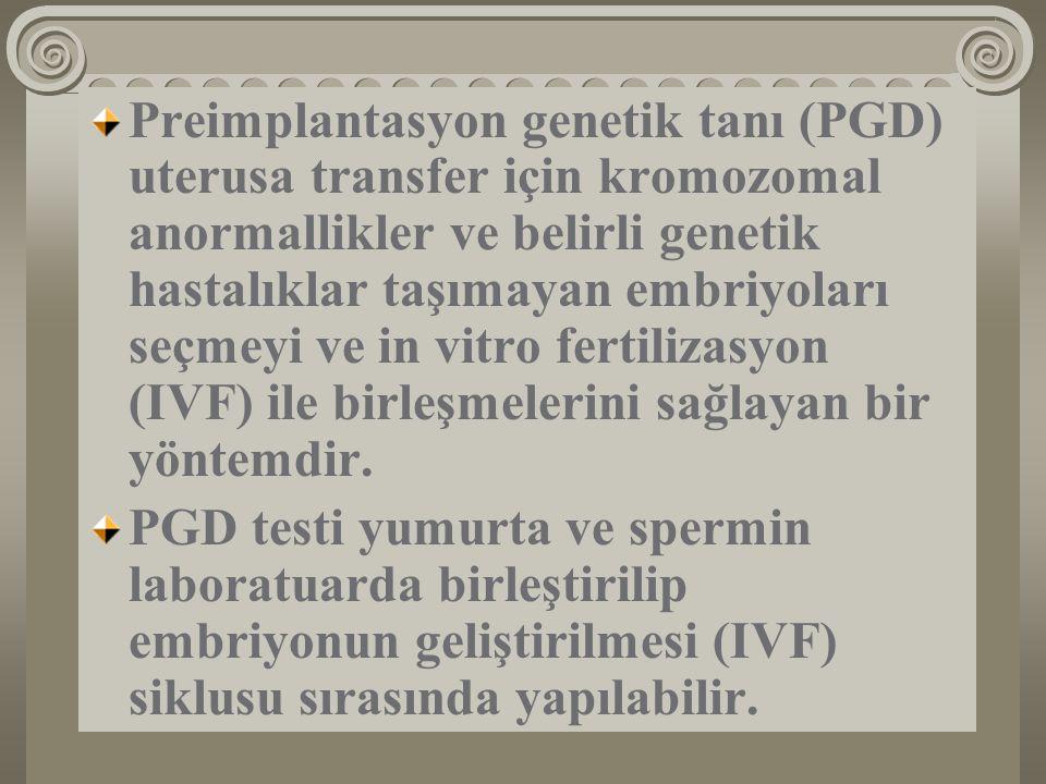 Preimplantasyon genetik tanı (PGD) uterusa transfer için kromozomal anormallikler ve belirli genetik hastalıklar taşımayan embriyoları seçmeyi ve in vitro fertilizasyon (IVF) ile birleşmelerini sağlayan bir yöntemdir.
