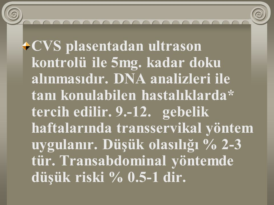 CVS plasentadan ultrason kontrolü ile 5mg. kadar doku alınmasıdır