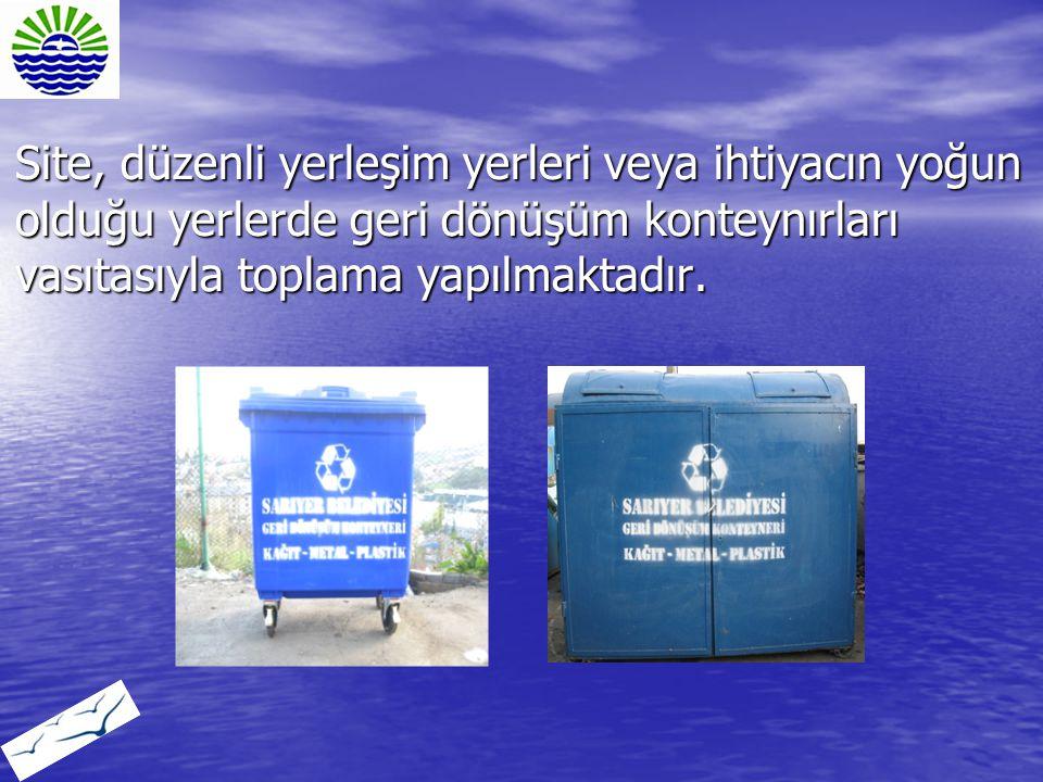 Site, düzenli yerleşim yerleri veya ihtiyacın yoğun olduğu yerlerde geri dönüşüm konteynırları vasıtasıyla toplama yapılmaktadır.