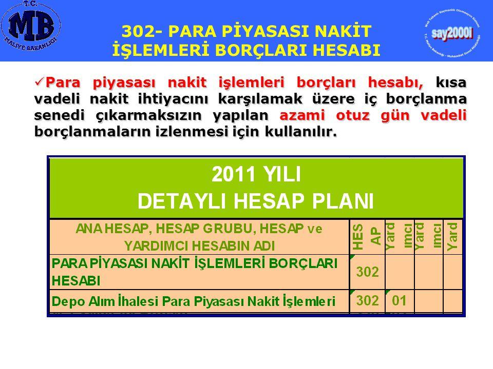 302- PARA PİYASASI NAKİT İŞLEMLERİ BORÇLARI HESABI