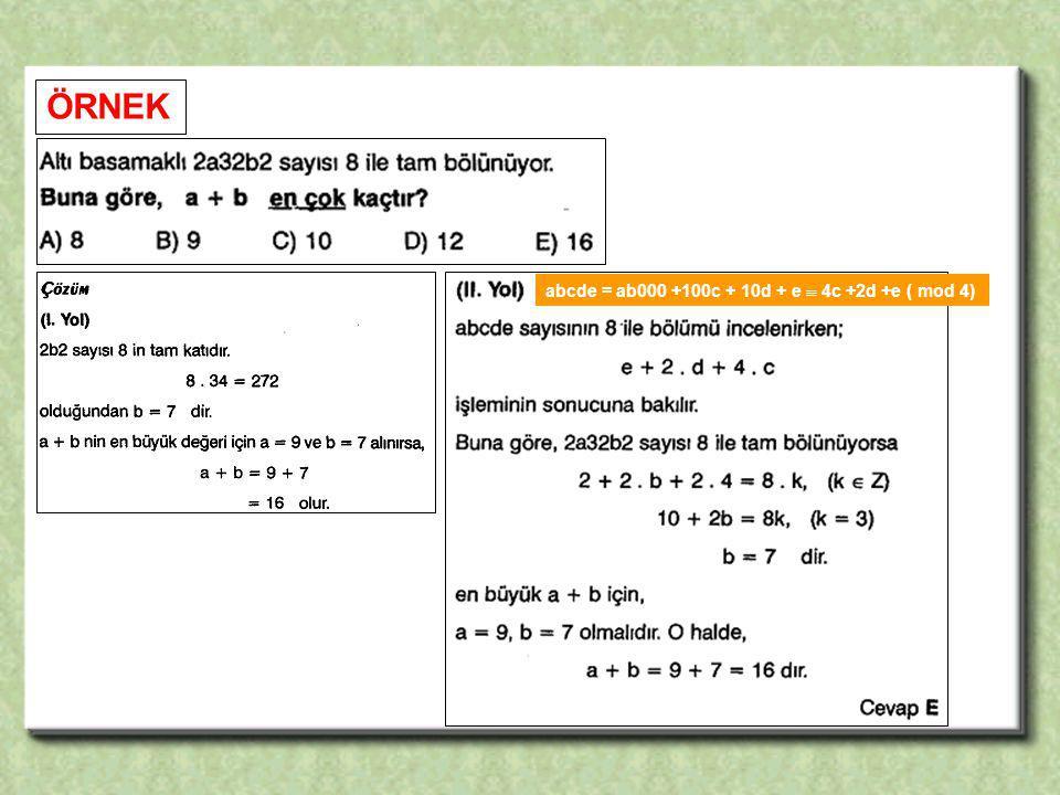 ÖRNEK abcde = ab000 +100c + 10d + e  4c +2d +e ( mod 4)
