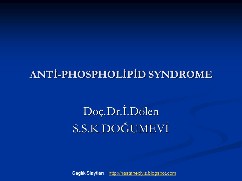 ANTİ-PHOSPHOLİPİD SYNDROME