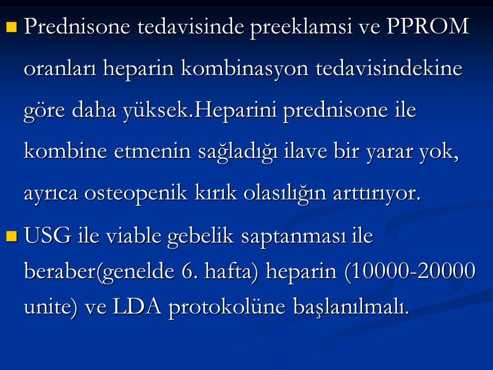 Prednisone tedavisinde preeklamsi ve PPROM oranları heparin kombinasyon tedavisindekine göre daha yüksek.Heparini prednisone ile kombine etmenin sağladığı ilave bir yarar yok, ayrıca osteopenik kırık olasılığın arttırıyor.