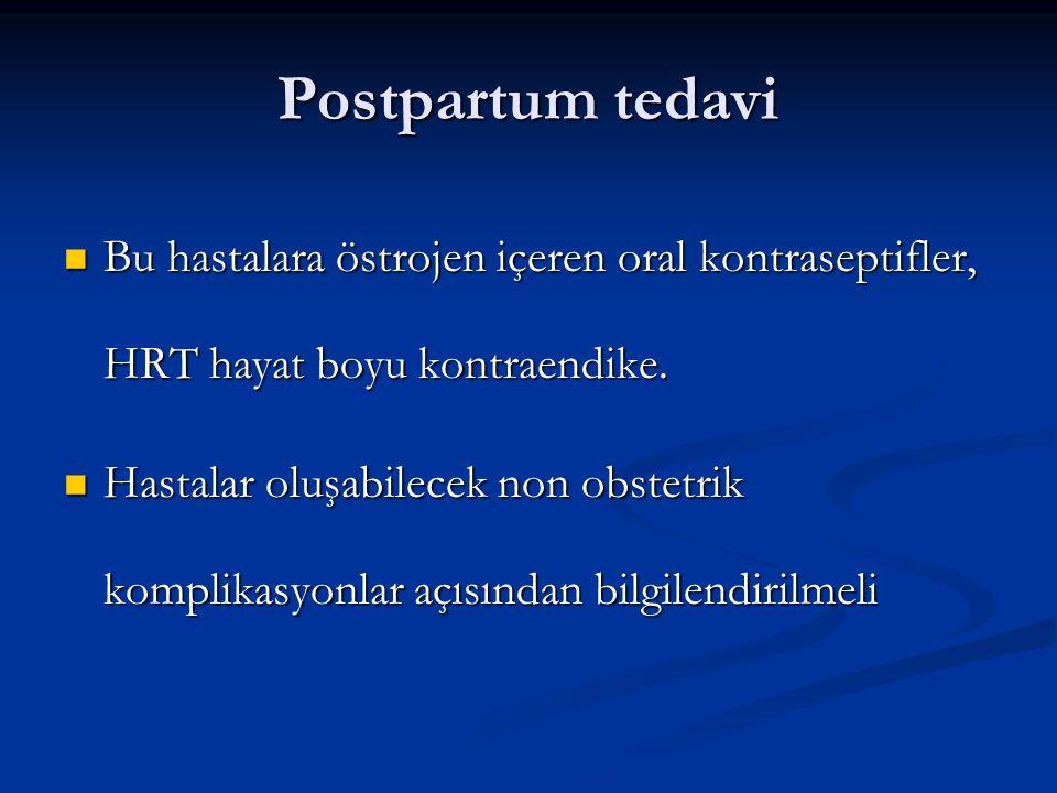 Postpartum tedavi Bu hastalara östrojen içeren oral kontraseptifler, HRT hayat boyu kontraendike.