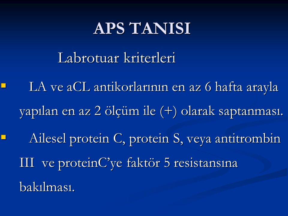 APS TANISI Labrotuar kriterleri. LA ve aCL antikorlarının en az 6 hafta arayla yapılan en az 2 ölçüm ile (+) olarak saptanması.