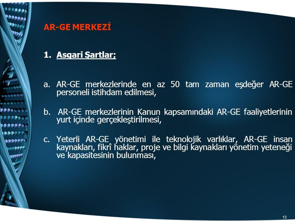 AR-GE MERKEZİ Asgari Şartlar; AR-GE merkezlerinde en az 50 tam zaman eşdeğer AR-GE personeli istihdam edilmesi,