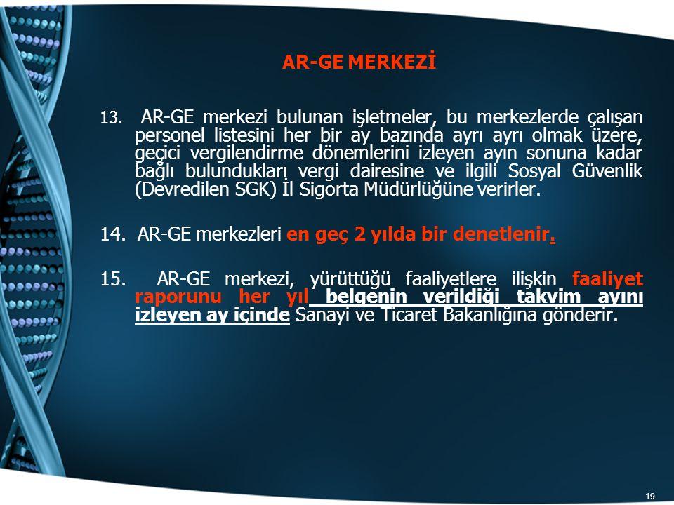 14. AR-GE merkezleri en geç 2 yılda bir denetlenir.