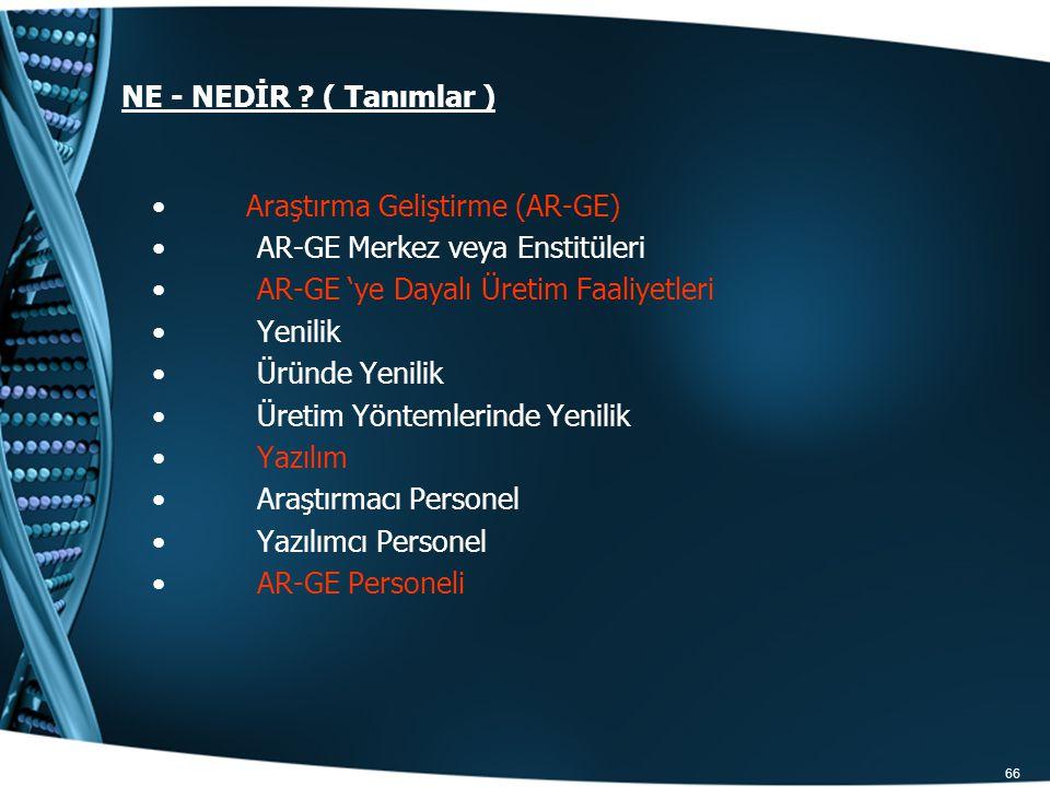 NE - NEDİR ( Tanımlar ) Araştırma Geliştirme (AR-GE) AR-GE Merkez veya Enstitüleri. AR-GE 'ye Dayalı Üretim Faaliyetleri.