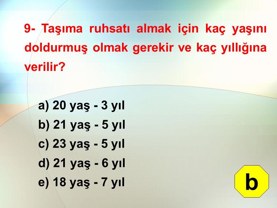 9- Taşıma ruhsatı almak için kaç yaşını doldurmuş olmak gerekir ve kaç yıllığına verilir