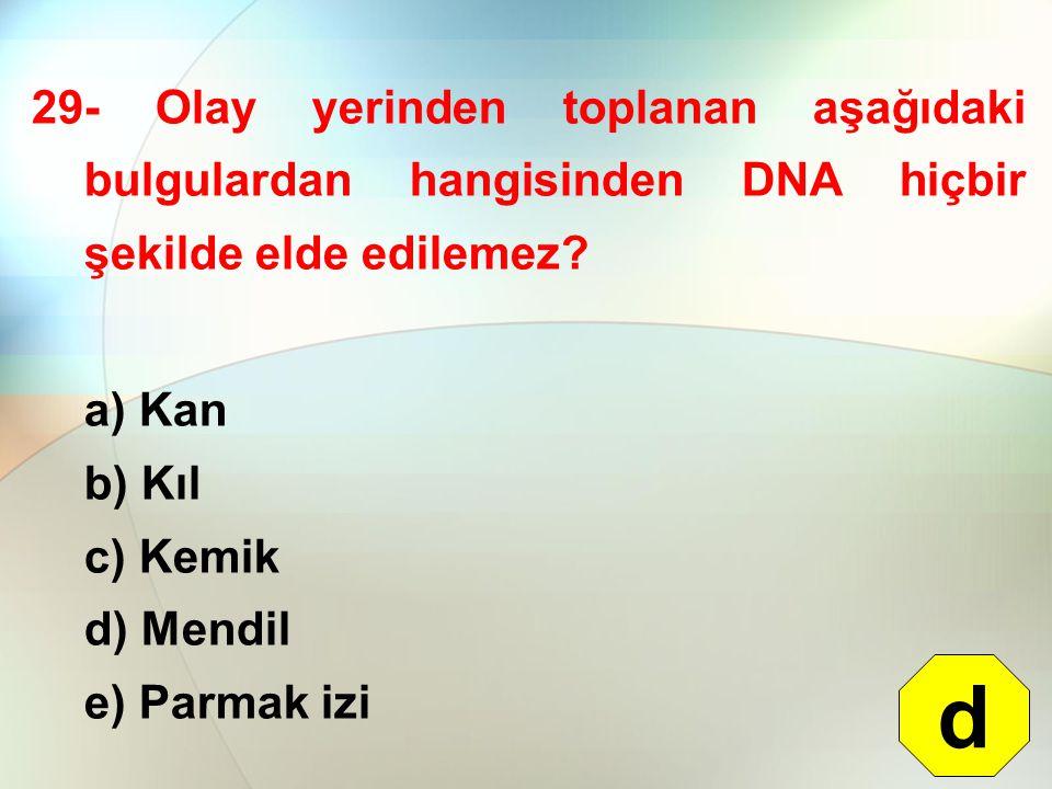 29- Olay yerinden toplanan aşağıdaki bulgulardan hangisinden DNA hiçbir şekilde elde edilemez