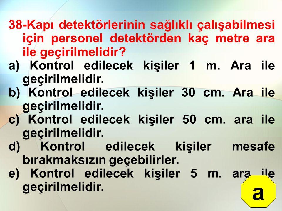 38-Kapı detektörlerinin sağlıklı çalışabilmesi için personel detektörden kaç metre ara ile geçirilmelidir