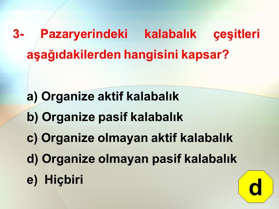 3- Pazaryerindeki kalabalık çeşitleri aşağıdakilerden hangisini kapsar