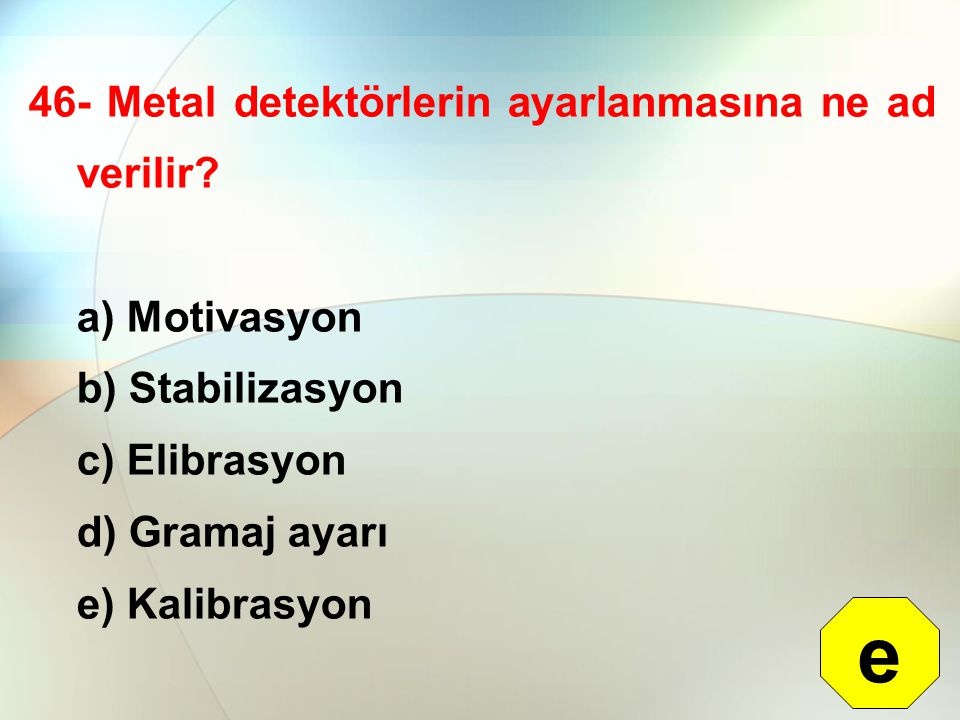 e 46- Metal detektörlerin ayarlanmasına ne ad verilir a) Motivasyon