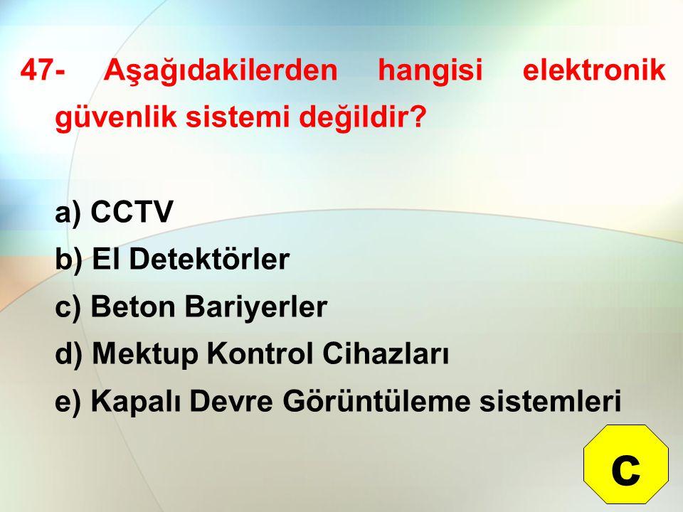 c 47- Aşağıdakilerden hangisi elektronik güvenlik sistemi değildir