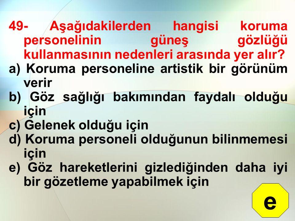 49- Aşağıdakilerden hangisi koruma personelinin güneş gözlüğü kullanmasının nedenleri arasında yer alır