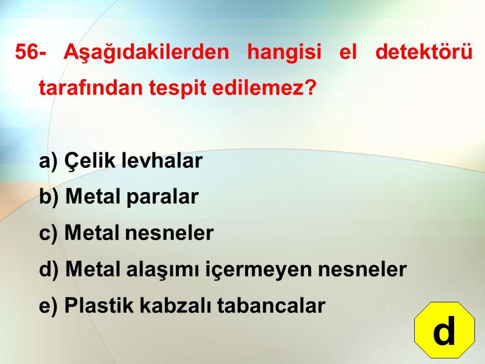 d 56- Aşağıdakilerden hangisi el detektörü tarafından tespit edilemez