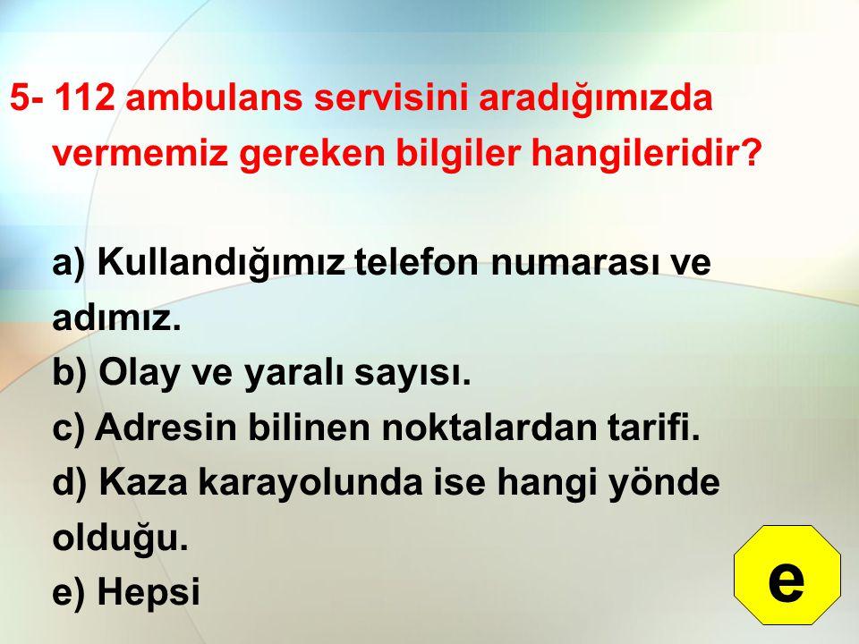 5- 112 ambulans servisini aradığımızda vermemiz gereken bilgiler hangileridir