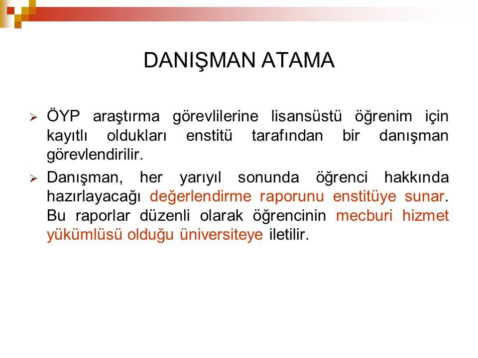 DANIŞMAN ATAMA ÖYP araştırma görevlilerine lisansüstü öğrenim için kayıtlı oldukları enstitü tarafından bir danışman görevlendirilir.