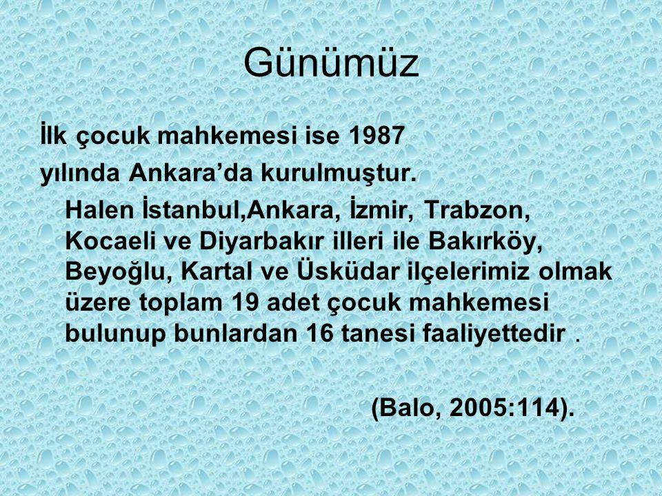 Günümüz İlk çocuk mahkemesi ise 1987 yılında Ankara'da kurulmuştur.