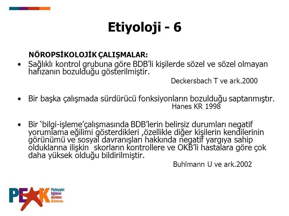 Etiyoloji - 6 NÖROPSİKOLOJİK ÇALIŞMALAR: Sağlıklı kontrol grubuna göre BDB'li kişilerde sözel ve sözel olmayan hafızanın bozulduğu gösterilmiştir.