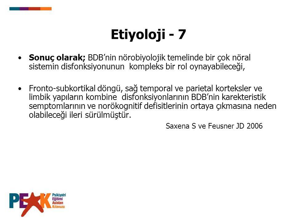 Etiyoloji - 7 Sonuç olarak; BDB'nin nörobiyolojik temelinde bir çok nöral sistemin disfonksiyonunun kompleks bir rol oynayabileceği,
