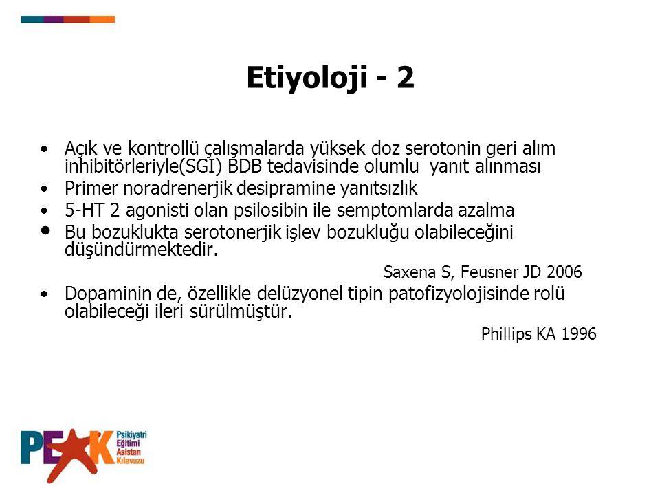 Etiyoloji - 2 Açık ve kontrollü çalışmalarda yüksek doz serotonin geri alım inhibitörleriyle(SGI) BDB tedavisinde olumlu yanıt alınması.