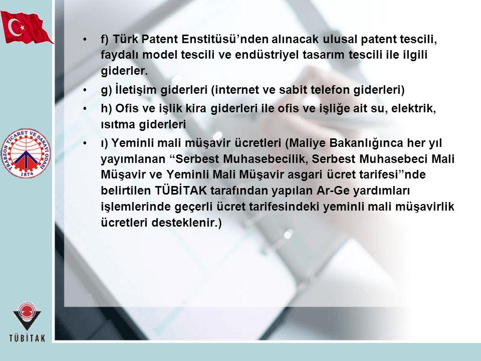 f) Türk Patent Enstitüsü'nden alınacak ulusal patent tescili, faydalı model tescili ve endüstriyel tasarım tescili ile ilgili giderler.