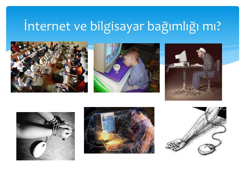 İnternet ve bilgisayar bağımlığı mı