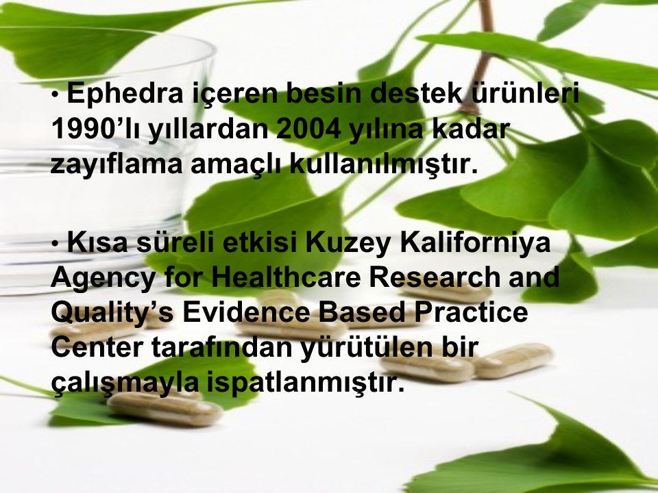 Ephedra içeren besin destek ürünleri 1990'lı yıllardan 2004 yılına kadar zayıflama amaçlı kullanılmıştır.