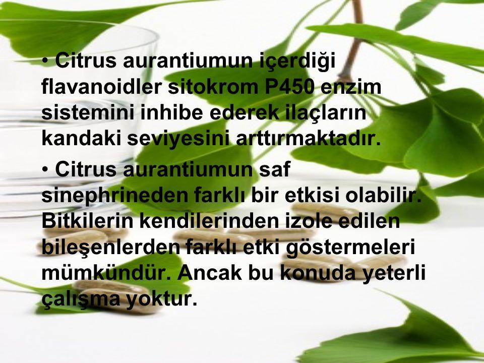 Citrus aurantiumun içerdiği flavanoidler sitokrom P450 enzim sistemini inhibe ederek ilaçların kandaki seviyesini arttırmaktadır.