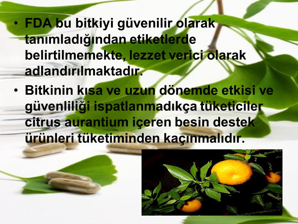 FDA bu bitkiyi güvenilir olarak tanımladığından etiketlerde belirtilmemekte, lezzet verici olarak adlandırılmaktadır.