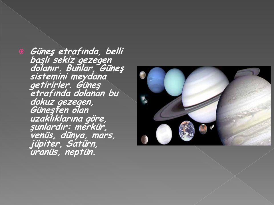 Güneş etrafında, belli başlı sekiz gezegen dolanır